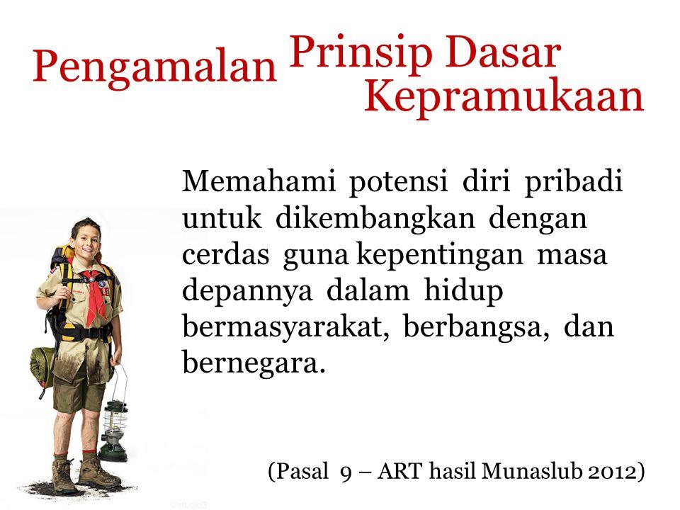 Prinsip Dasar Kepramukaan (Pasal 9 – ART hasil Munaslub 2012) Pengamalan Memahami potensi diri pribadi untuk dikembangkan dengan cerdas guna kepenting