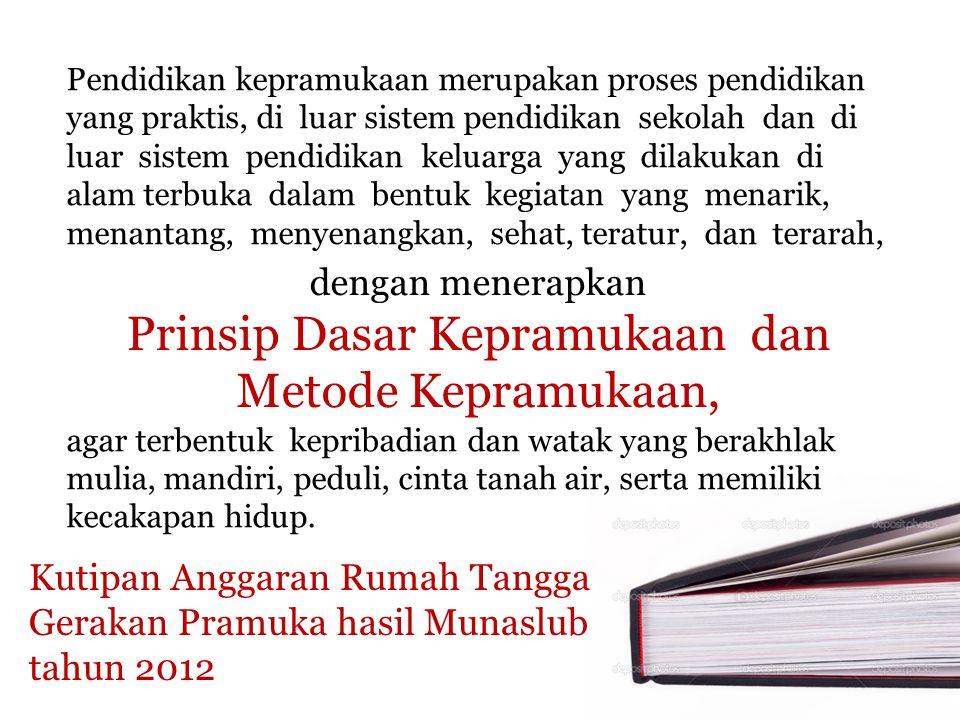 Kutipan Anggaran Rumah Tangga Gerakan Pramuka hasil Munaslub tahun 2012 Pendidikan kepramukaan merupakan proses pendidikan yang praktis, di luar siste