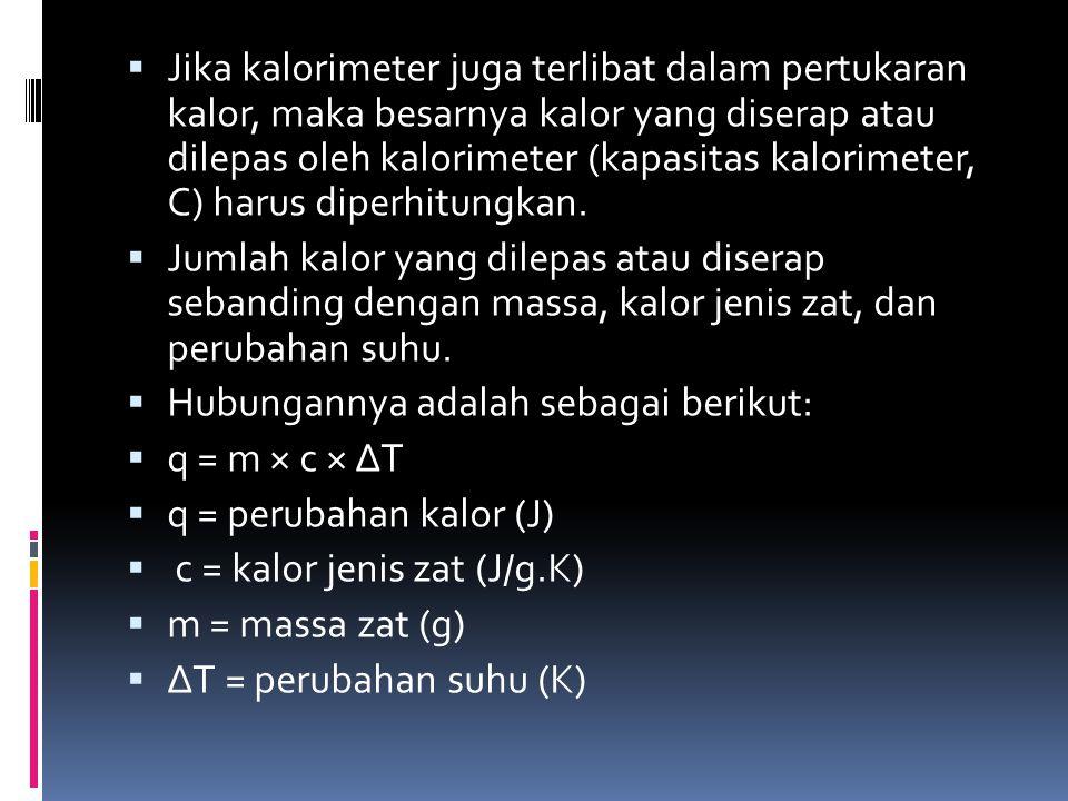  Jika kalorimeter juga terlibat dalam pertukaran kalor, maka besarnya kalor yang diserap atau dilepas oleh kalorimeter (kapasitas kalorimeter, C) har