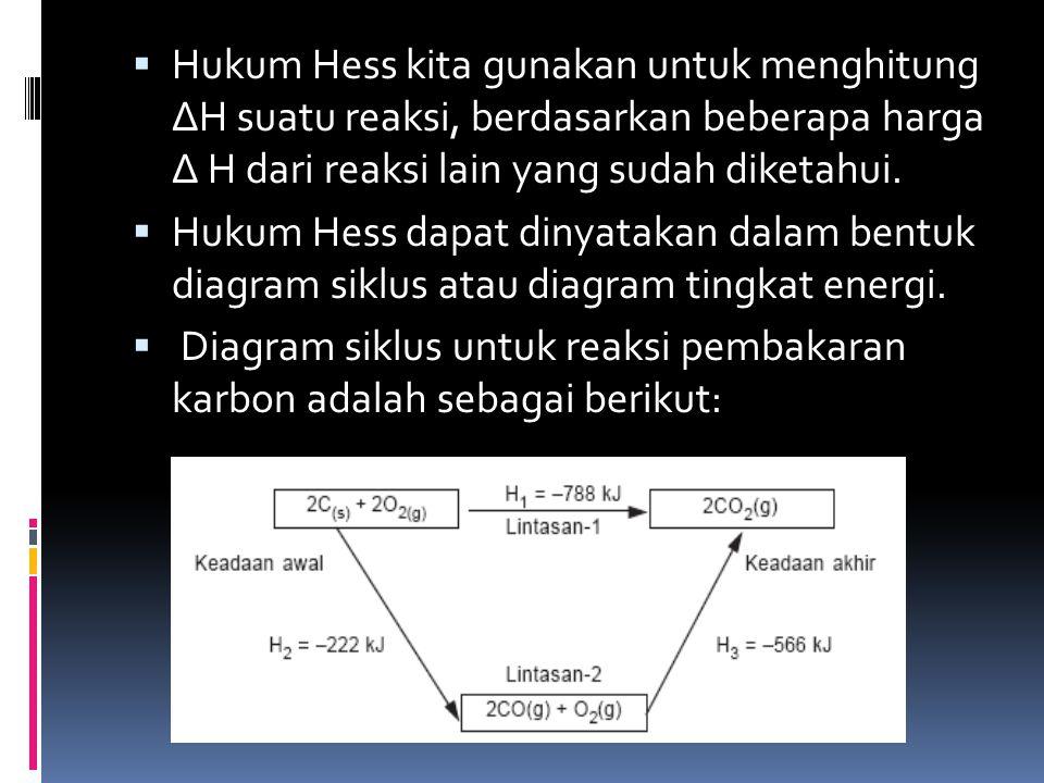  Hukum Hess kita gunakan untuk menghitung ∆H suatu reaksi, berdasarkan beberapa harga ∆ H dari reaksi lain yang sudah diketahui.  Hukum Hess dapat d