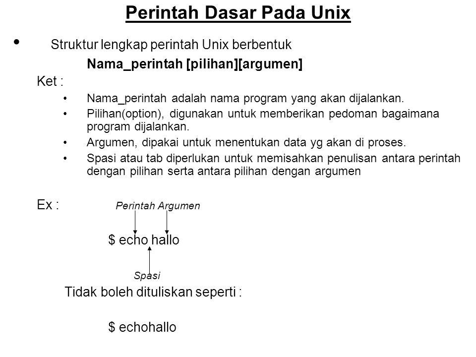 Manajeman Direktori Pada UNIX : (1) 1.Melihat Isi Direktori Syntax : ls nama_direktori ex : $ ls program/c hasil dari perintah ini adalah :makebox.c scrmode.c tprint.c 2.Mengetahui Direktori Kerja Syntax : pwd(print working direktori) ex : pwd hasil dari perintah diatas : /home/kadir 3.Mengubah Direktori kerja Syntax : cd nama_path_dari_direktori ex : $ cd $ pwd $ /home/kadir $ cd latihan $ pwd $ /home/kadir/latihan