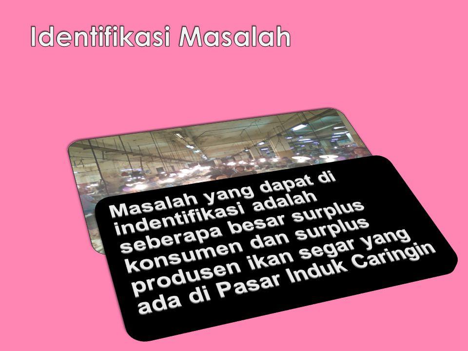 Tujuan Tujuan dari penelitian ini adalah menganalisis surplus konsumen dan surplus produsen dan mengetahui stok ikan segar di Kota Bandung