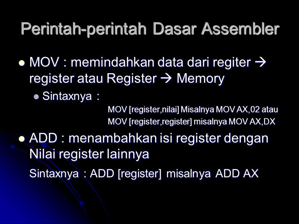 Perintah-perintah Dasar Assembler  MOV : memindahkan data dari regiter  register atau Register  Memory  Sintaxnya : MOV [register,nilai] Misalnya