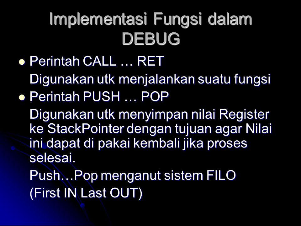 Implementasi Fungsi dalam DEBUG  Perintah CALL … RET Digunakan utk menjalankan suatu fungsi  Perintah PUSH … POP Digunakan utk menyimpan nilai Regis