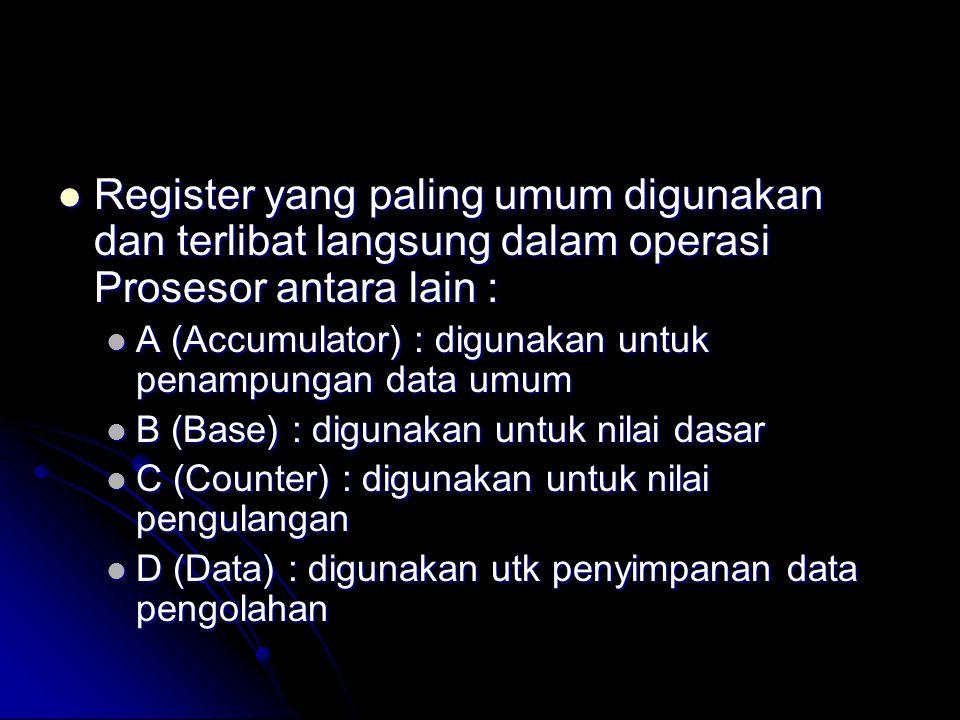  Register yang paling umum digunakan dan terlibat langsung dalam operasi Prosesor antara lain :  A (Accumulator) : digunakan untuk penampungan data