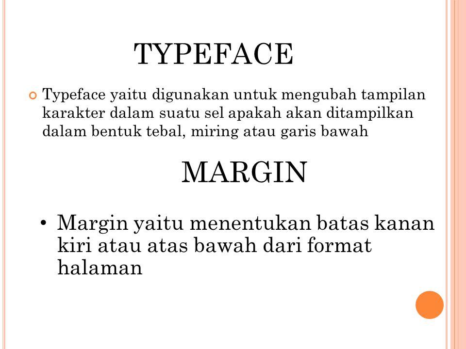 TYPEFACE Typeface yaitu digunakan untuk mengubah tampilan karakter dalam suatu sel apakah akan ditampilkan dalam bentuk tebal, miring atau garis bawah