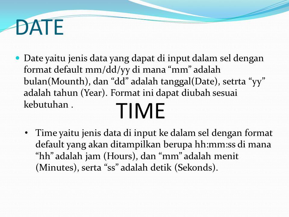 DATE  Date yaitu jenis data yang dapat di input dalam sel dengan format default mm/dd/yy di mana mm adalah bulan(Mounth), dan dd adalah tanggal(Date), setrta yy adalah tahun (Year).
