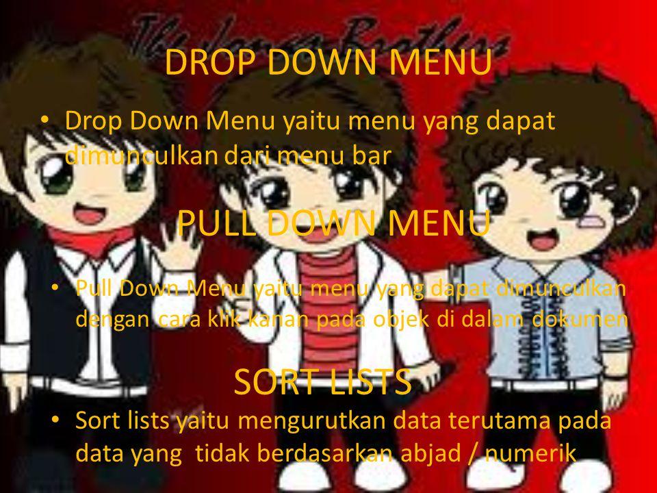 DROP DOWN MENU • Drop Down Menu yaitu menu yang dapat dimunculkan dari menu bar SORT LISTS PULL DOWN MENU • Pull Down Menu yaitu menu yang dapat dimun