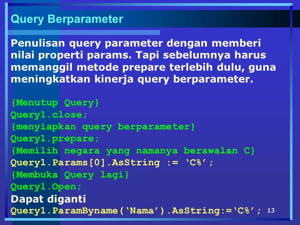 13 Query Berparameter Penulisan query parameter dengan memberi nilai properti params. Tapi sebelumnya harus memanggil metode prepare terlebih dulu, gu