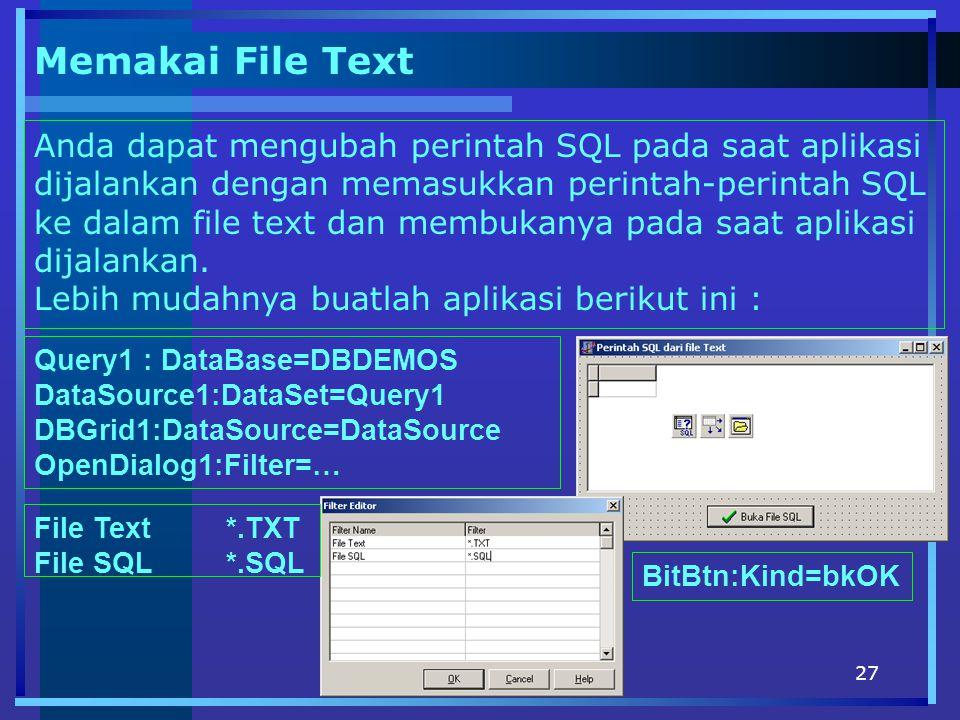 27 Memakai File Text Anda dapat mengubah perintah SQL pada saat aplikasi dijalankan dengan memasukkan perintah-perintah SQL ke dalam file text dan membukanya pada saat aplikasi dijalankan.