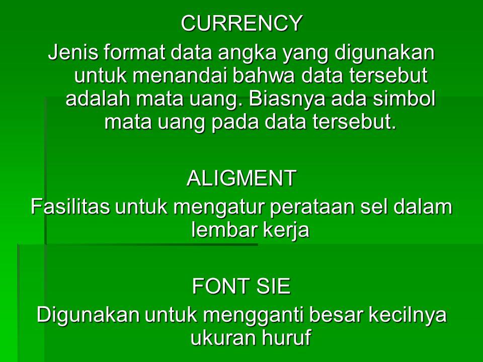 CURRENCY Jenis format data angka yang digunakan untuk menandai bahwa data tersebut adalah mata uang. Biasnya ada simbol mata uang pada data tersebut.