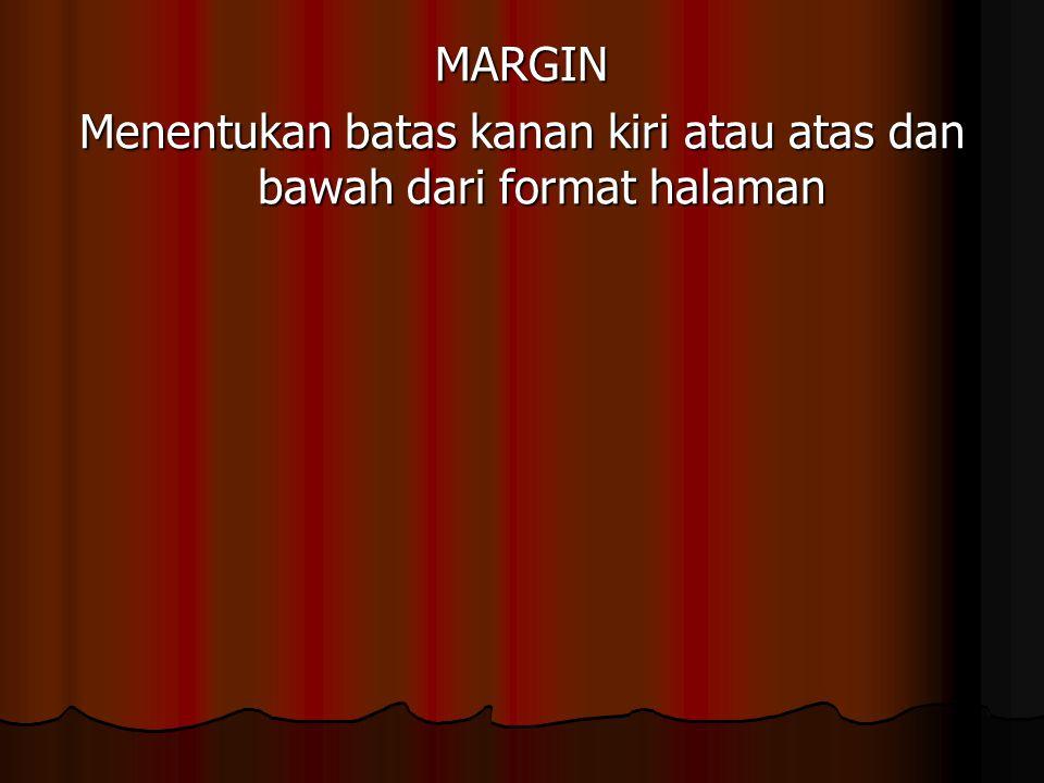 MARGIN Menentukan batas kanan kiri atau atas dan bawah dari format halaman