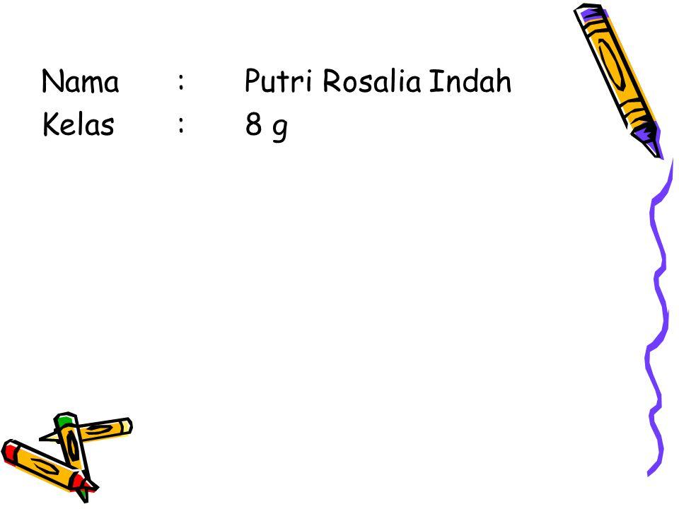 Nama:Putri Rosalia Indah Kelas:8 g