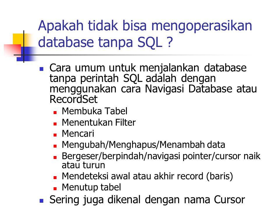 Apakah tidak bisa mengoperasikan database tanpa SQL ?  Cara umum untuk menjalankan database tanpa perintah SQL adalah dengan menggunakan cara Navigas