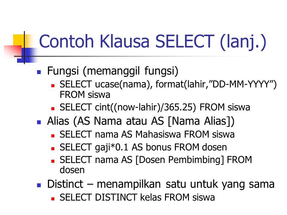 "Contoh Klausa SELECT (lanj.)  Fungsi (memanggil fungsi)  SELECT ucase(nama), format(lahir,""DD-MM-YYYY"") FROM siswa  SELECT cint((now-lahir)/365.25)"