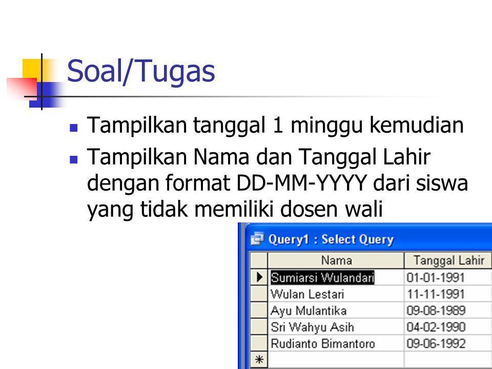 Soal/Tugas  Tampilkan tanggal 1 minggu kemudian  Tampilkan Nama dan Tanggal Lahir dengan format DD-MM-YYYY dari siswa yang tidak memiliki dosen wali