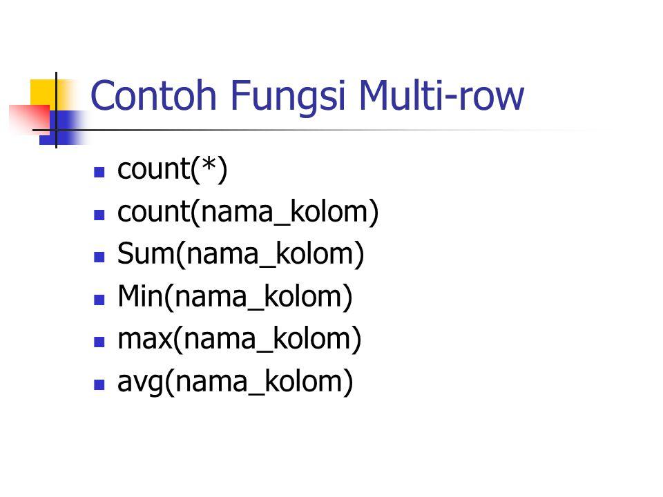 Contoh Fungsi Multi-row  count(*)  count(nama_kolom)  Sum(nama_kolom)  Min(nama_kolom)  max(nama_kolom)  avg(nama_kolom)