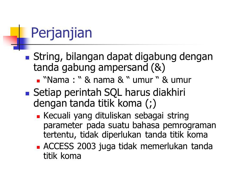 """Perjanjian  String, bilangan dapat digabung dengan tanda gabung ampersand (&)  """"Nama : """" & nama & """" umur """" & umur  Setiap perintah SQL harus diakhi"""