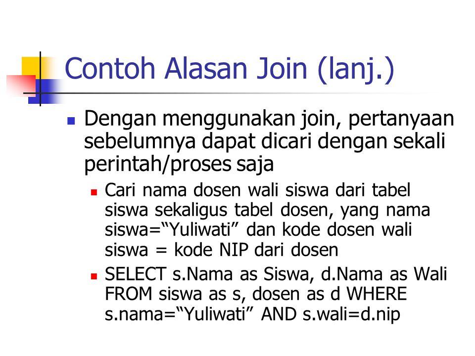 Contoh Alasan Join (lanj.)  Dengan menggunakan join, pertanyaan sebelumnya dapat dicari dengan sekali perintah/proses saja  Cari nama dosen wali sis