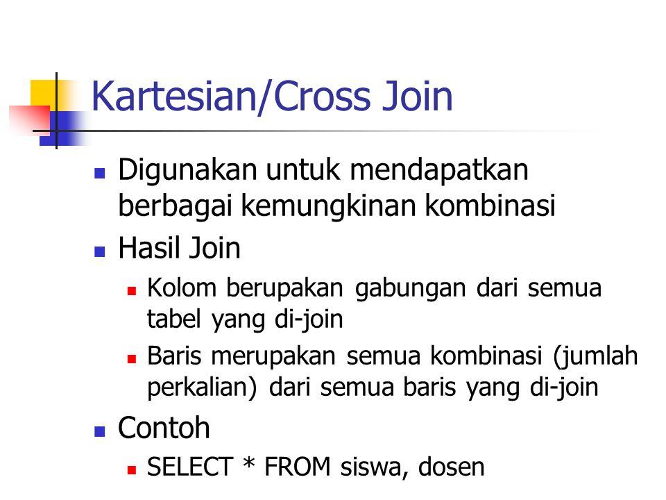 Kartesian/Cross Join  Digunakan untuk mendapatkan berbagai kemungkinan kombinasi  Hasil Join  Kolom berupakan gabungan dari semua tabel yang di-joi
