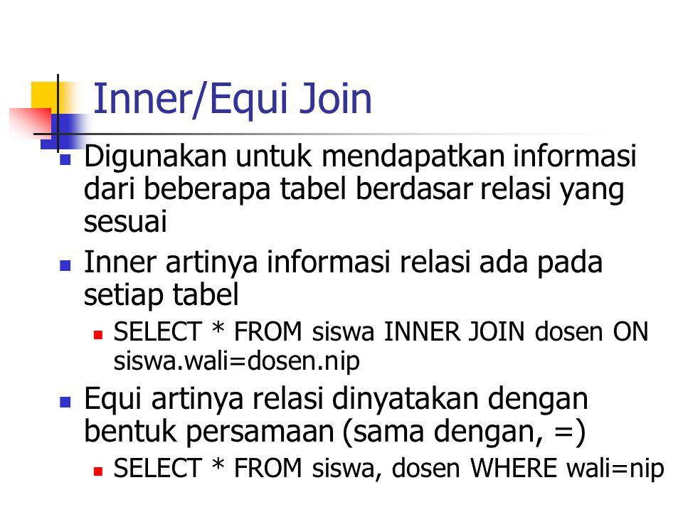 Inner/Equi Join  Digunakan untuk mendapatkan informasi dari beberapa tabel berdasar relasi yang sesuai  Inner artinya informasi relasi ada pada seti