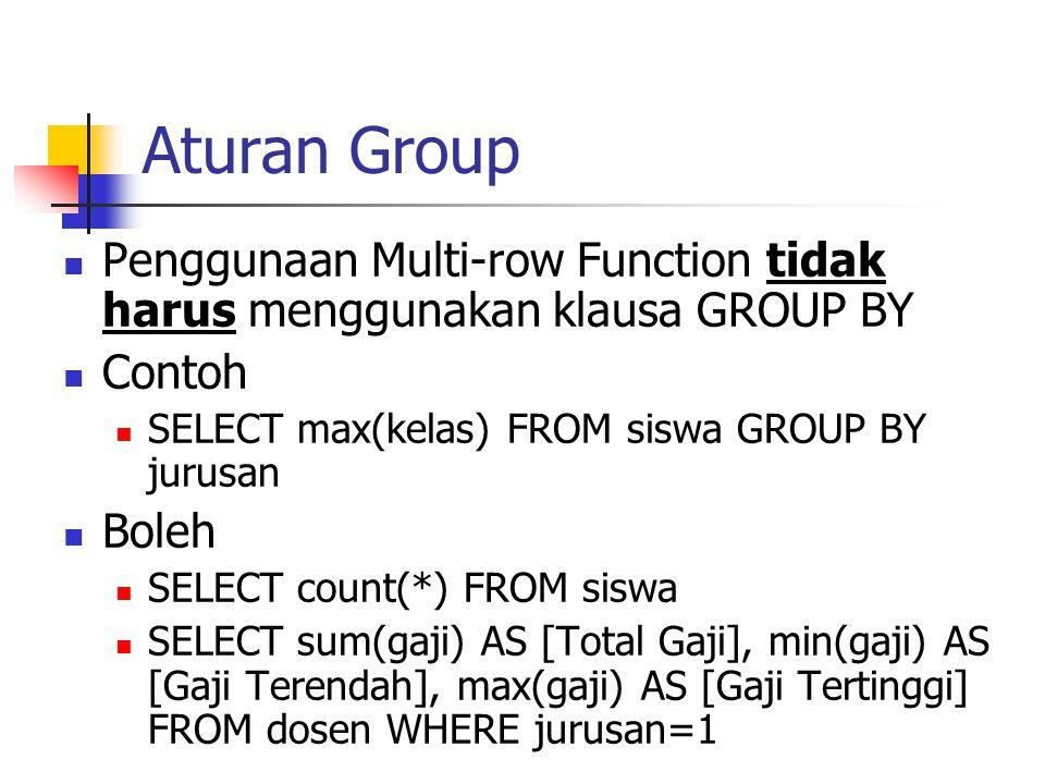 Aturan Group  Penggunaan Multi-row Function tidak harus menggunakan klausa GROUP BY  Contoh  SELECT max(kelas) FROM siswa GROUP BY jurusan  Boleh