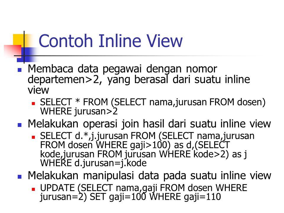 Contoh Inline View  Membaca data pegawai dengan nomor departemen>2, yang berasal dari suatu inline view  SELECT * FROM (SELECT nama,jurusan FROM dos