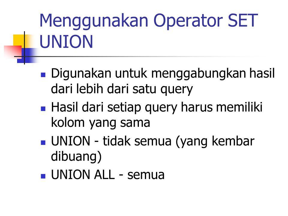 Menggunakan Operator SET UNION  Digunakan untuk menggabungkan hasil dari lebih dari satu query  Hasil dari setiap query harus memiliki kolom yang sa