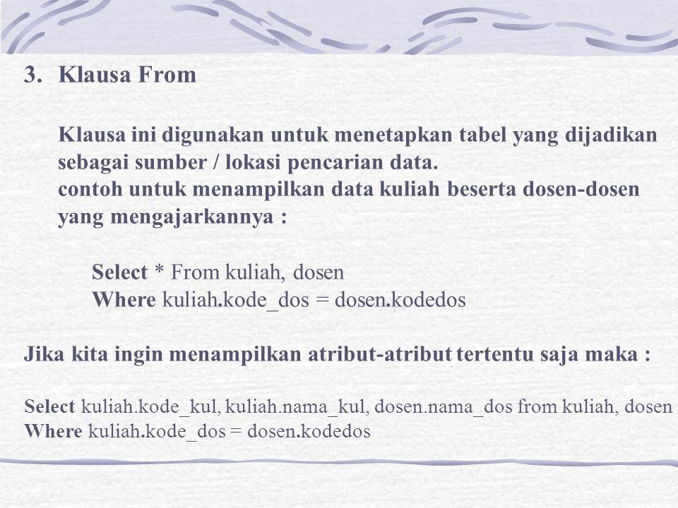 3.Klausa From Klausa ini digunakan untuk menetapkan tabel yang dijadikan sebagai sumber / lokasi pencarian data.