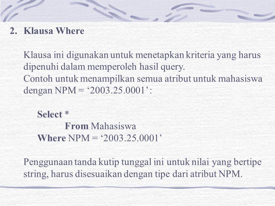 2.Klausa Where Klausa ini digunakan untuk menetapkan kriteria yang harus dipenuhi dalam memperoleh hasil query.