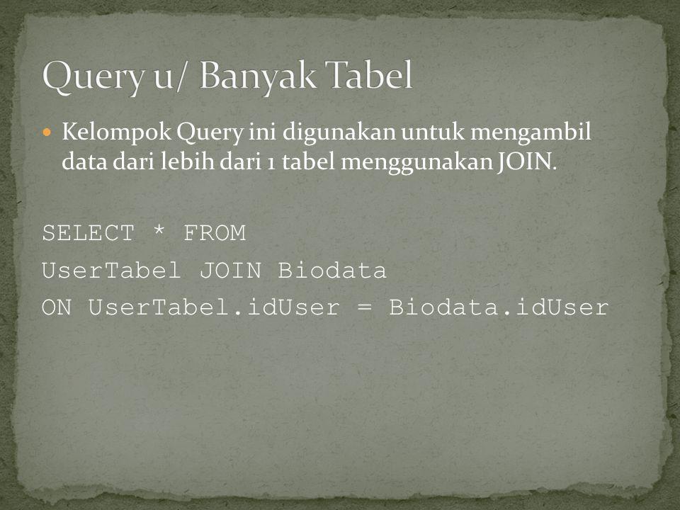  Kelompok Query ini digunakan untuk mengambil data dari lebih dari 1 tabel menggunakan JOIN.