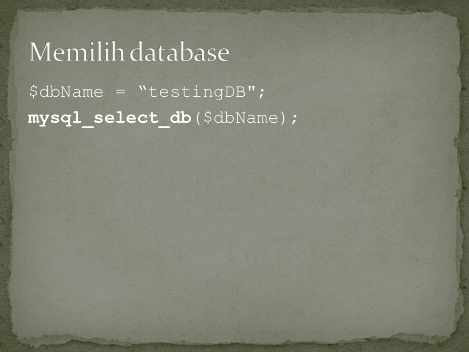 $dbName = testingDB ; mysql_select_db($dbName);