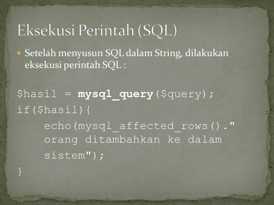  Setelah menyusun SQL dalam String, dilakukan eksekusi perintah SQL : $hasil = mysql_query($query); if($hasil){ echo(mysql_affected_rows(). orang ditambahkan ke dalam sistem ); }