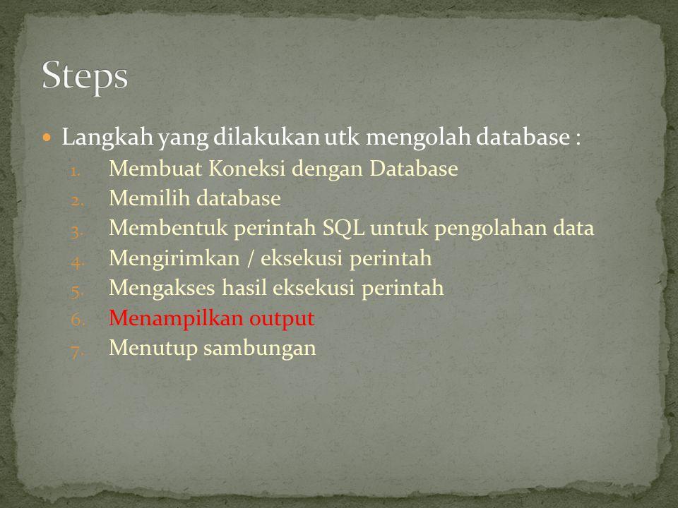  Langkah yang dilakukan utk mengolah database : 1.