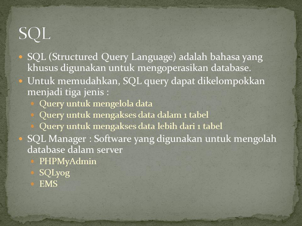  SQL (Structured Query Language) adalah bahasa yang khusus digunakan untuk mengoperasikan database.