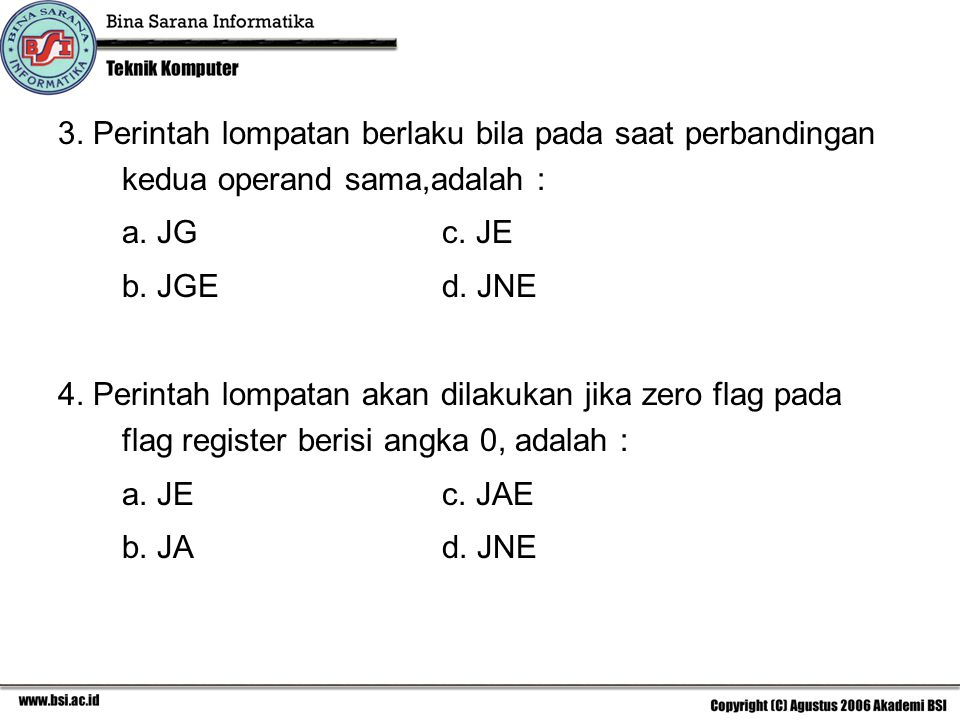 3.Perintah lompatan berlaku bila pada saat perbandingan kedua operand sama,adalah : a.