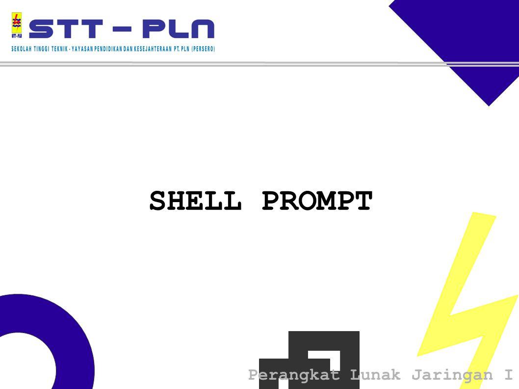 Perangkat Lunak Jaringan I SHELL PROMPT