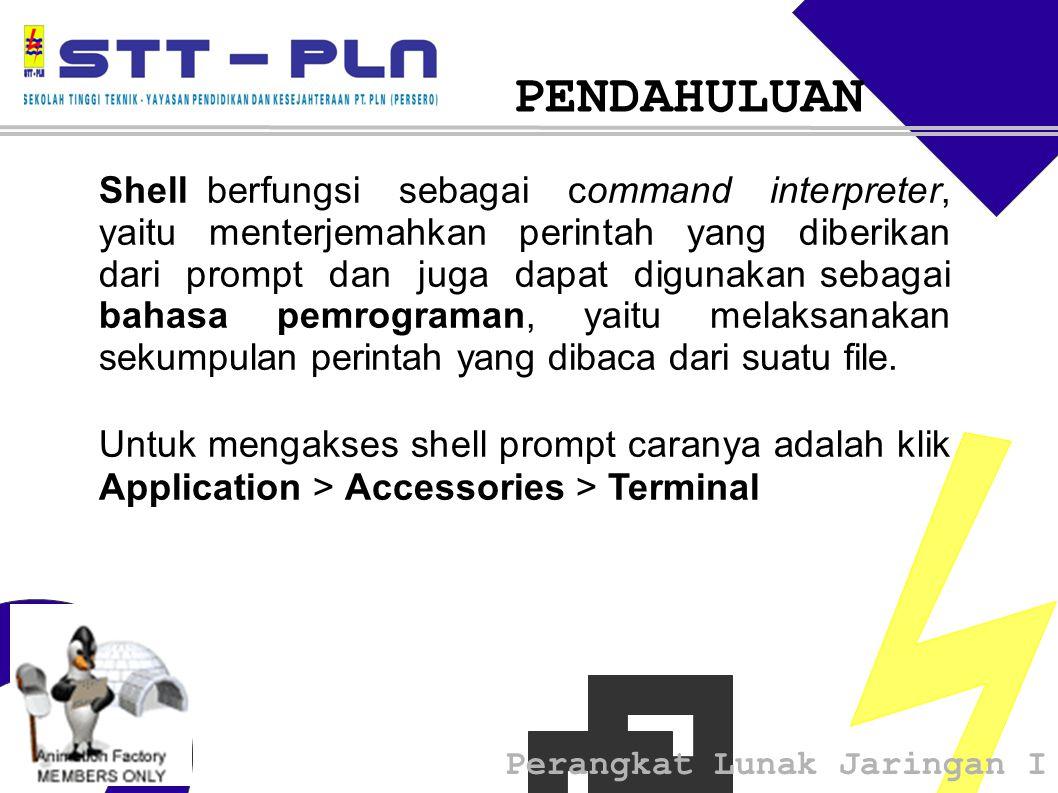 Perangkat Lunak Jaringan I PENDAHULUAN Shell berfungsi sebagai command interpreter, yaitu menterjemahkan perintah yang diberikan dari prompt dan juga
