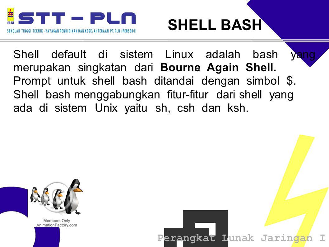 Perangkat Lunak Jaringan I SHELL BASH Shell default di sistem Linux adalah bash yang merupakan singkatan dari Bourne Again Shell. Prompt untuk shell b