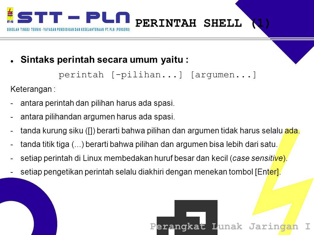 Perangkat Lunak Jaringan I PERINTAH SHELL (1)  Sintaks perintah secara umum yaitu : perintah [-pilihan...] [argumen...] Keterangan : -antara perinta