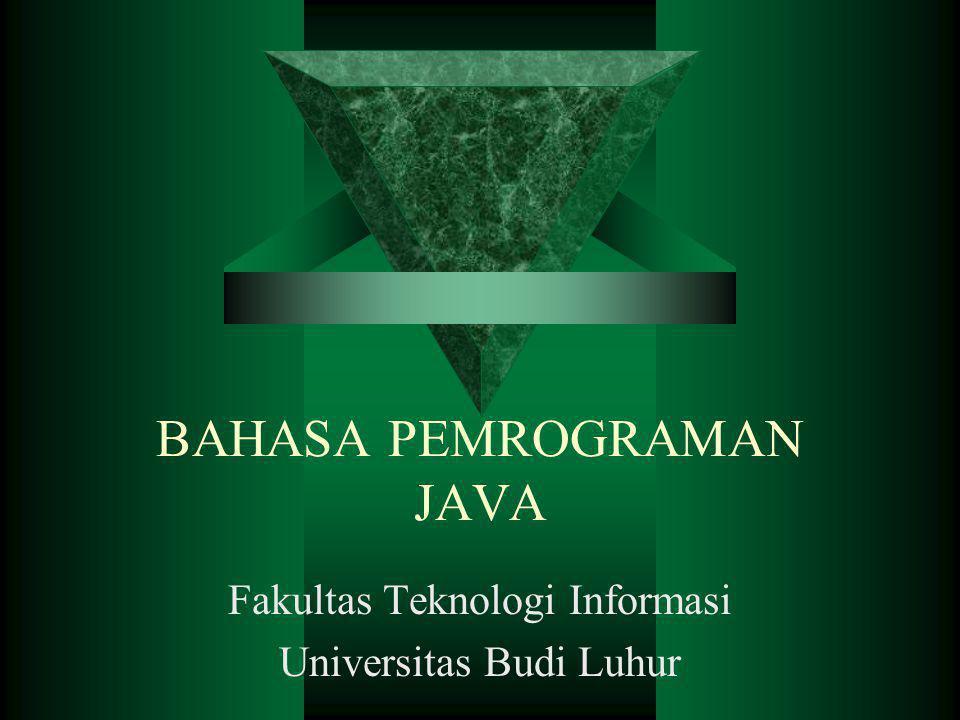 BAHASA PEMROGRAMAN JAVA Fakultas Teknologi Informasi Universitas Budi Luhur