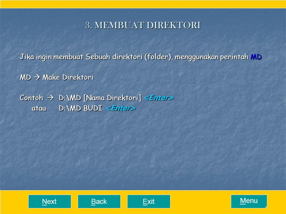 3. MEMBUAT DIREKTORI Jika ingin membuat Sebuah direktori (folder), menggunakan perintah MD MD  Make Direktori Contoh D:\MD [Nama Direktori] <Enter>