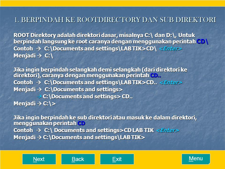 1. BERPINDAH KE ROOTDIRECTORY DAN SUB DIREKTORI ROOT Direktory adalah direktori dasar, misalnya C:\ dan D:\, Untuk berpindah langsung ke root caranya