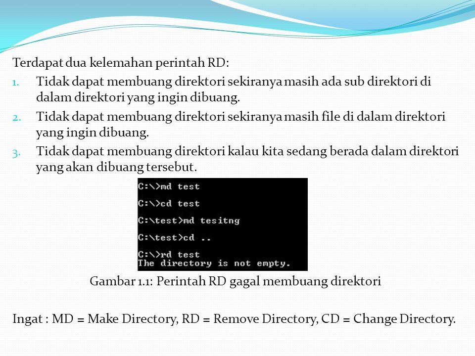 Terdapat dua kelemahan perintah RD: 1. Tidak dapat membuang direktori sekiranya masih ada sub direktori di dalam direktori yang ingin dibuang. 2. Tida