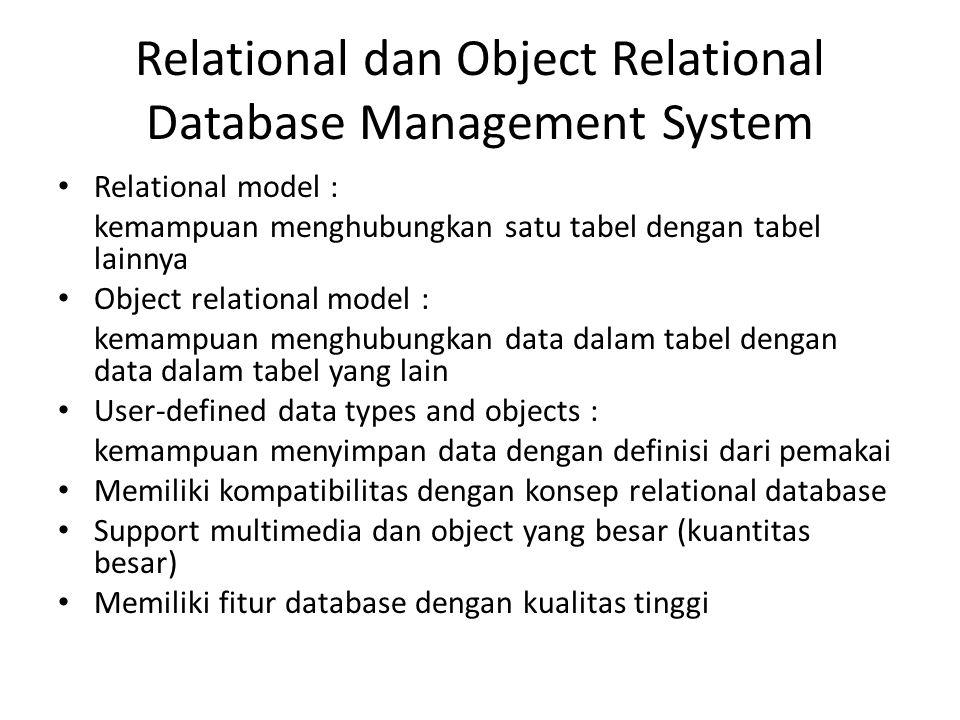 Relational dan Object Relational Database Management System • Relational model : kemampuan menghubungkan satu tabel dengan tabel lainnya • Object rela