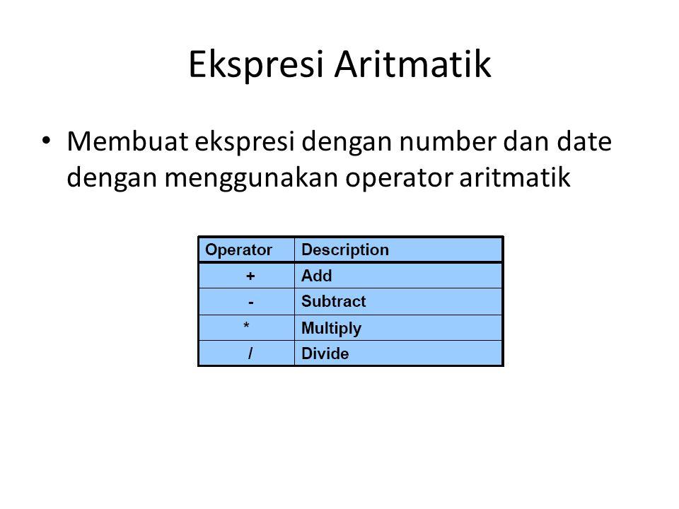 Ekspresi Aritmatik • Membuat ekspresi dengan number dan date dengan menggunakan operator aritmatik