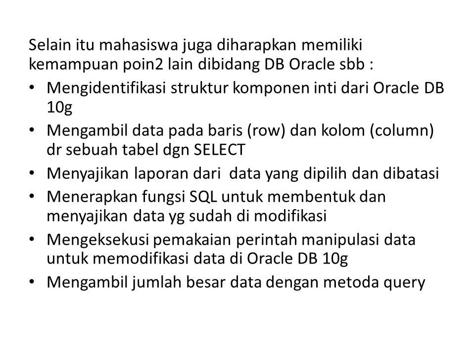 Selain itu mahasiswa juga diharapkan memiliki kemampuan poin2 lain dibidang DB Oracle sbb : • Mengidentifikasi struktur komponen inti dari Oracle DB 1