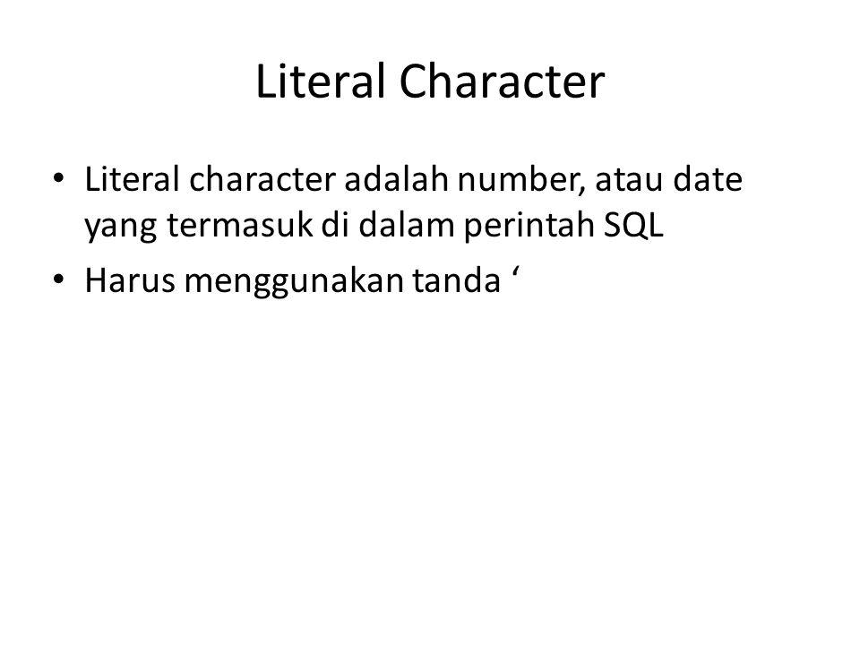 Literal Character • Literal character adalah number, atau date yang termasuk di dalam perintah SQL • Harus menggunakan tanda '