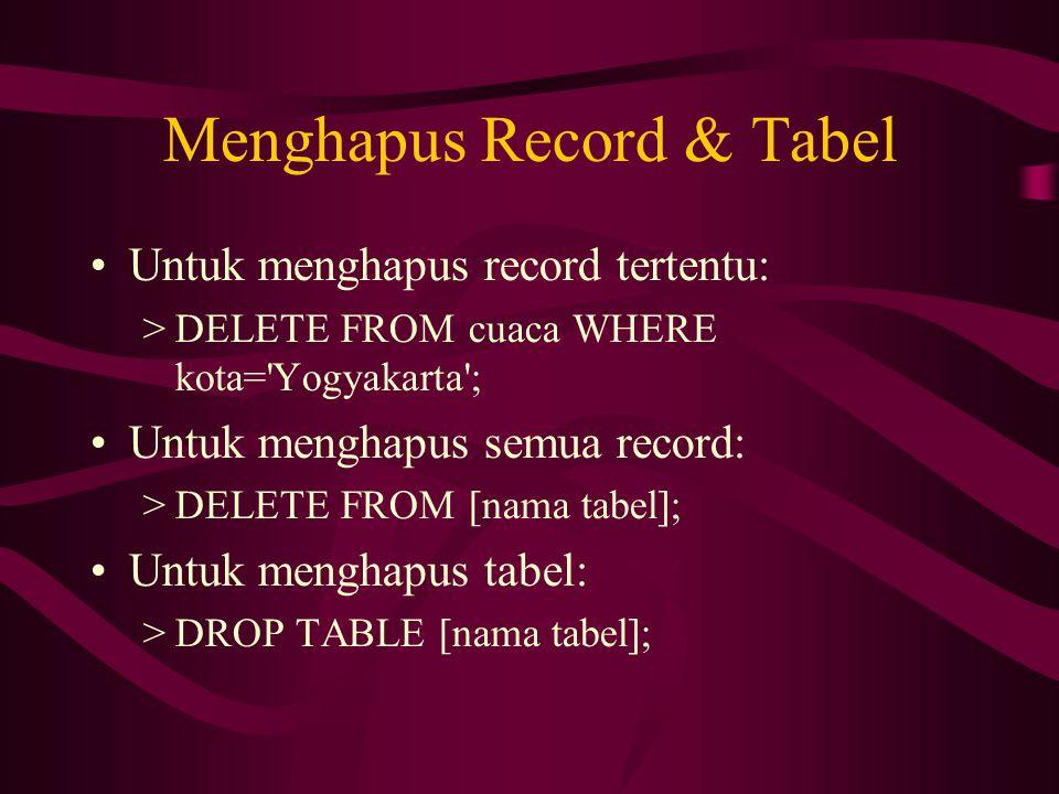 Menghapus Record & Tabel •Untuk menghapus record tertentu: >DELETE FROM cuaca WHERE kota='Yogyakarta'; •Untuk menghapus semua record: >DELETE FROM [na