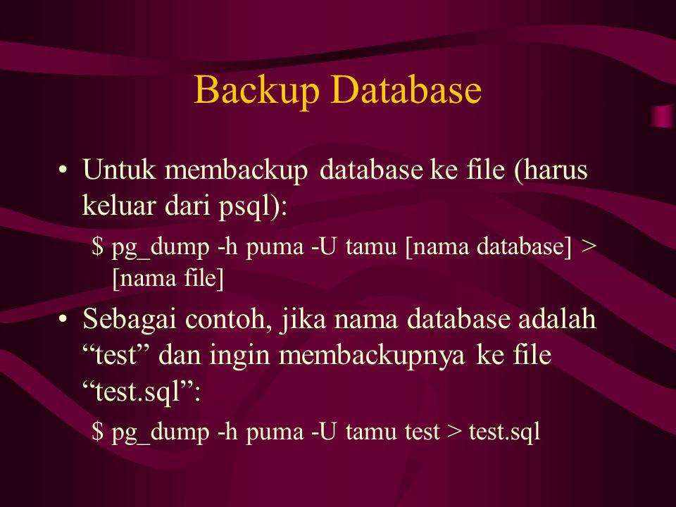 Backup Database •Untuk membackup database ke file (harus keluar dari psql): $pg_dump -h puma -U tamu [nama database] > [nama file] •Sebagai contoh, ji